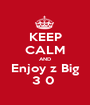 KEEP CALM AND Enjoy z Big 3 0  - Personalised Poster A1 size
