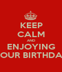 KEEP CALM AND ENJOYING YOUR BIRTHDAY - Personalised Poster A1 size
