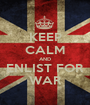 KEEP CALM AND ENLIST FOR WAR - Personalised Poster A1 size