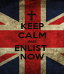 KEEP CALM AND ENLIST  NOW - Personalised Poster A1 size