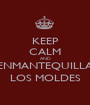 KEEP CALM AND ENMANTEQUILLA LOS MOLDES - Personalised Poster A1 size