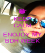 KEEP CALM AND ENOJOY MY BDH WEEK - Personalised Poster A1 size