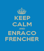 KEEP CALM AND ENRACO FRENCHER - Personalised Poster A1 size