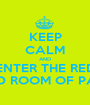 KEEP CALM AND ENTER THE RED RED ROOM OF PAIN - Personalised Poster A1 size