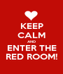 KEEP CALM AND ENTER THE RED ROOM! - Personalised Poster A1 size