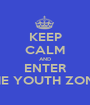 KEEP CALM AND ENTER THE YOUTH ZONE  - Personalised Poster A1 size