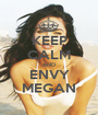 KEEP CALM AND ENVY MEGAN - Personalised Poster A1 size