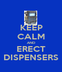 KEEP CALM AND ERECT DISPENSERS - Personalised Poster A1 size