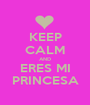 KEEP CALM AND ERES MI PRINCESA - Personalised Poster A1 size