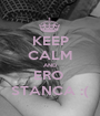 KEEP CALM AND ERO  STANCA :( - Personalised Poster A1 size