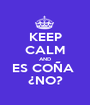 KEEP CALM AND ES COÑA  ¿NO? - Personalised Poster A1 size