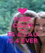 KEEP CALM AND ES & LAU IS 4 EVER - Personalised Poster A1 size