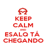 KEEP CALM AND ESALQ TÁ  CHEGANDO - Personalised Poster A1 size