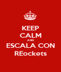KEEP CALM AND ESCALA CON REockets - Personalised Poster A1 size