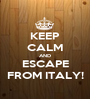 KEEP CALM AND ESCAPE FROM ITALY! - Personalised Poster A1 size