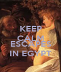 KEEP CALM AND ESCAPES IN EGYPT - Personalised Poster A1 size