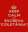 KEEP CALM AND ESCREVA 'COLETÂNIA'! - Personalised Poster A1 size