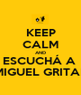 KEEP CALM AND ESCUCHÁ A  MIGUEL GRITAR - Personalised Poster A1 size