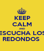 KEEP CALM AND ESCUCHA LOS REDONDOS  - Personalised Poster A1 size