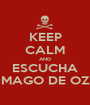 KEEP CALM AND ESCUCHA MAGO DE OZ - Personalised Poster A1 size