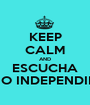 KEEP CALM AND ESCUCHA RADIO INDEPENDIENTE - Personalised Poster A1 size
