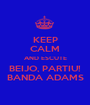 KEEP CALM AND ESCUTE BEIJO, PARTIU! BANDA ADAMS - Personalised Poster A1 size