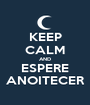 KEEP CALM AND ESPERE ANOITECER - Personalised Poster A1 size