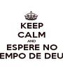KEEP CALM AND ESPERE NO TEMPO DE DEUS - Personalised Poster A1 size