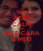 KEEP CALM AND ESSE CARA É MEU - Personalised Poster A1 size
