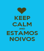 KEEP CALM AND ESTAMOS NOIVOS - Personalised Poster A1 size