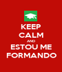 KEEP CALM AND ESTOU ME FORMANDO - Personalised Poster A1 size
