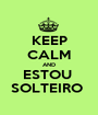 KEEP CALM AND ESTOU  SOLTEIRO  - Personalised Poster A1 size