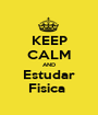 KEEP CALM AND Estudar Fisica  - Personalised Poster A1 size