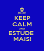 KEEP CALM AND ESTUDE  MAIS! - Personalised Poster A1 size