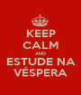 KEEP CALM AND ESTUDE NA VÉSPERA - Personalised Poster A1 size