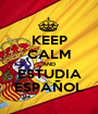 KEEP CALM AND ESTUDIA ESPAÑOL - Personalised Poster A1 size