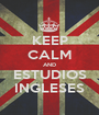 KEEP CALM AND ESTUDIOS INGLESES - Personalised Poster A1 size
