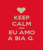 KEEP CALM AND EU AMO A BIA G.  - Personalised Poster A1 size