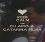 KEEP CALM AND EU AMO A  CATARINA FILIPA - Personalised Poster A1 size