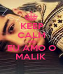 KEEP CALM AND EU AMO O MALIK  - Personalised Poster A1 size