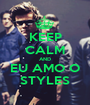KEEP CALM AND EU AMO O STYLES - Personalised Poster A1 size