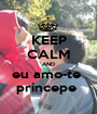 KEEP CALM AND eu amo-te  príncepe  - Personalised Poster A1 size