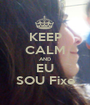 KEEP CALM AND EU SOU Fixe - Personalised Poster A1 size