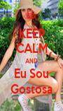 KEEP CALM AND Eu Sou Gostosa - Personalised Poster A1 size