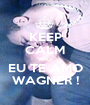 KEEP CALM AND EU TE AMO WAGNER ! - Personalised Poster A1 size