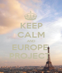 KEEP CALM AND EUROPE  PROJECT  - Personalised Poster A1 size