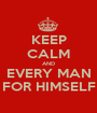 KEEP CALM AND EVERY MAN FOR HIMSELF - Personalised Poster A1 size