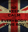 KEEP CALM AND EVERYBODY LOVE ROY - Personalised Poster A1 size