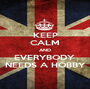 KEEP CALM AND EVERYBODY  NEEDS A HOBBY - Personalised Poster A1 size