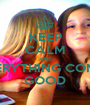KEEP CALM AND EVERYTHING COMES GOOD - Personalised Poster A1 size